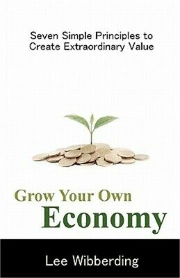 Grow Your Own Economy: Seven Simple Principles to Create Extraordinary Value (Pa
