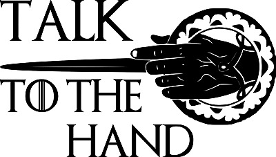 Talk to the Hand Aufkleber ca 17x10 cm Game of Thrones ANSEHEN