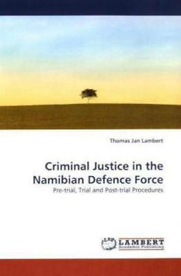 Criminal Justice in the Namibian Defence Force Pre-trial, Trial and Post-tr 1126