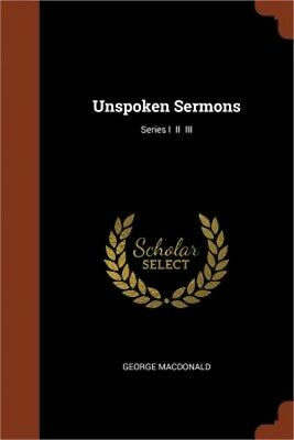 Unspoken Sermons; Series I II III (Paperback or Softback)