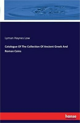Catalogue of the Collection of Ancient Greek and Roman Coins (Paperback or Softb