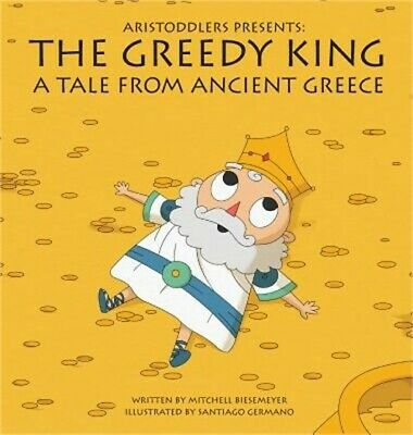 Aristoddlers Presents: The Greedy King, a Tale of Ancient Greece (Hardback or Ca