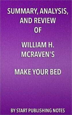 Summary, Analysis, and Review of William H. McRaven's Make Your Bed: Little Thin