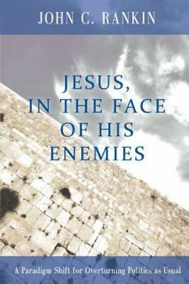 Jesus, in the Face of His Enemies: A Paradigm Shift for Overturning Politics as