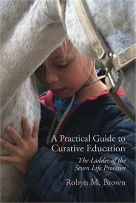 A Practical Guide to Curative Education: The Ladder of the Seven Life Processes