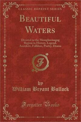 Beautiful Waters: Devoted to the Memphremagog Region in History, Legend, Anecdot