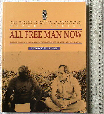 ALL FREE MAN NOW [Sullivan] Culture Community Politics the Kimberley 1stEd 1996