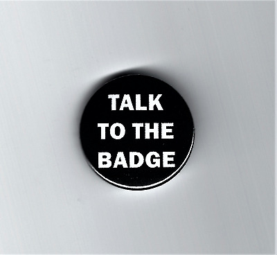 32mm Button Badge -  TALK TO THE BADGE