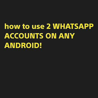 How To Use 2 Whatsapp Accounts On Your Android