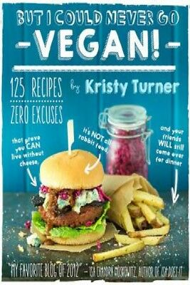 But I Could Never Go Vegan!: 125 Recipes That Prove You Can Live Without by  ...