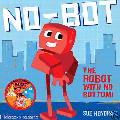 Preschool Story Book - NO-BOT, THE ROBOT WITH NO BOTTOM by Sue Hendra - NEW