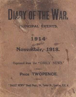 Diary of the War Booklet 1914 - 1918 World War I Principal Events The Great War