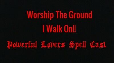 WORSHIP THE GROUND I WALK ON Be mine forever more spell cast