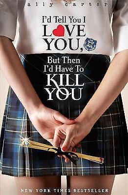 I'd Tell You I Love You, but Then I'd Have to Kill You by Ally Carter NEW P/B