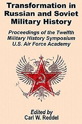 Transformation in Russian and Soviet Military History: Proceedings of the Twelft