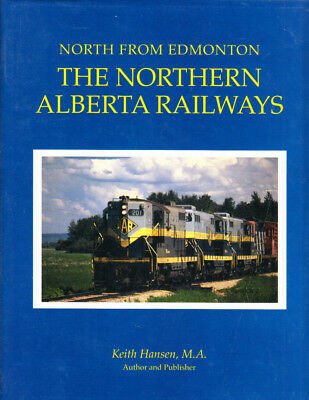 North From Edmonton. The Northern Alberta Railways. By Keith Hansen. Hardcover