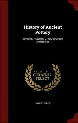 History of Ancient Pottery: Egyptian, Assyrian, Greek, Etruscan, and Roman (Hard