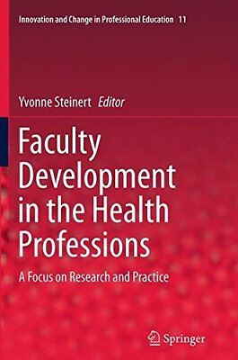 Faculty Development in the Health Professions: A Focus on Research and Practic 1