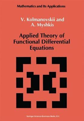 Applied Theory of Functional Differential Equations (Mathematics and its Appli 1