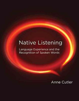Native Listening: Language Experience and the Recognition of Spoken Words by Ann