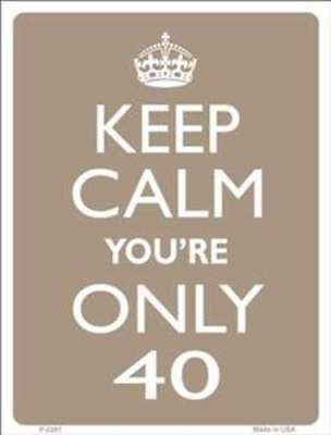 Keep Calm You're Only 40 Birthday Metal Plaque Tin Sign Others Are Listed A2201