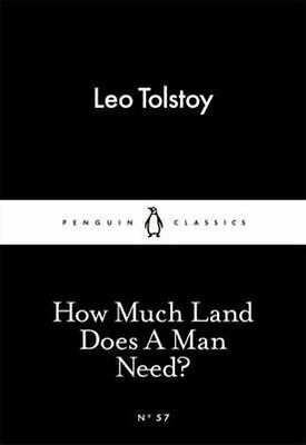 How Much Land Does A Man Need? by Leo Tolstoy (Penguin Little Black Classics)