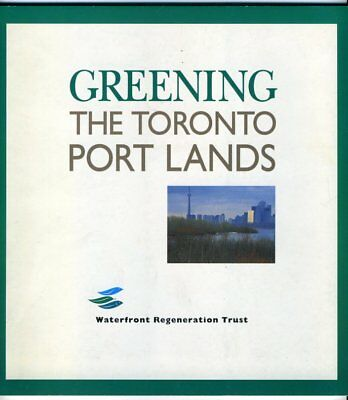GREENING. THE TORONTO PORT LANDS Waterfront Regeneration Trust 1997 BOOK