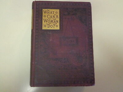 What Can a Woman Do? by Mrs. M.L. Rayne 1893 Early Feminist Rights Antique