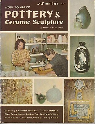 How To Make Pottery & Ceramic Sculpture-By Herbert H Sanders- A 1964 Sunset Book