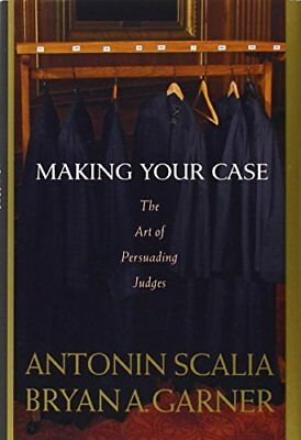 Scalia and Garner's Making Your Case:: The Art of Persuading Judges