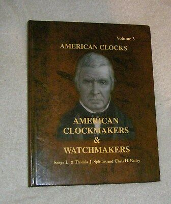 AMERICAN CLOCKS: American Clockmakers and Watchmakers Vol 3 Spittler & Bailey