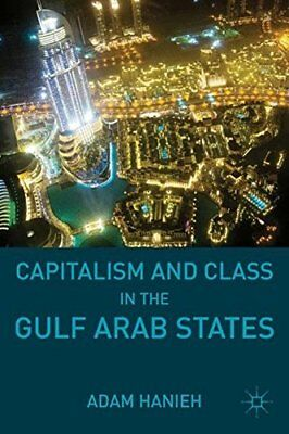 CAPITALISM AND CLASS IN GULF ARAB STATES By Adam Hanieh - Hardcover *BRAND NEW*