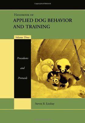 3: HANDBOOK OF APPLIED DOG BEHAVIOR AND TRAINING: PROCEDURES AND By Steven NEW