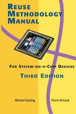 REUSE METHODOLOGY MANUAL FOR SYSTEM-ON-A-CHIP DESIGNS By Michael Keating, NEW
