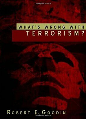 WHAT'S WRONG WITH TERRORISM By Robert E. Goodin **BRAND NEW**