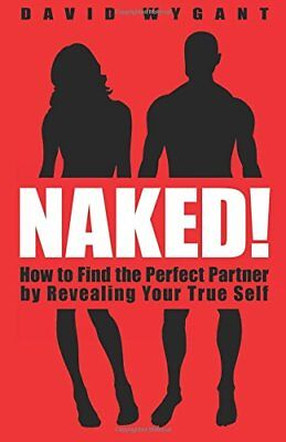 NAKED!: HOW TO FIND PERFECT PARTNER BY REVEALING YOUR TRUE SELF By David NEW