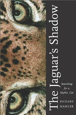 JAGUAR'S SHADOW: SEARCHING FOR A MYTHIC CAT By Richard Mahler - Hardcover *NEW*