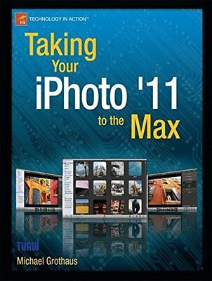 TAKING YOUR IPHOTO '11 TO MAX By Michael Grothaus **BRAND NEW**