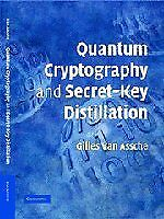 QUANTUM CRYPTOGRAPHY AND SECRET-KEY DISTILLATION By Gilles Van Assche BRAND NEW