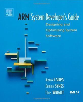 ARM SYSTEM DEVELOPER'S GUIDE: DESIGNING AND OPTIMIZING SYSTEM By Chris NEW