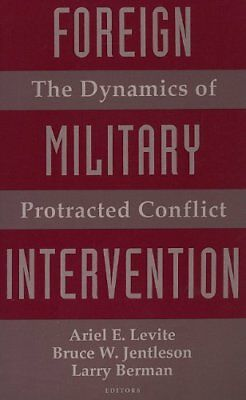 FOREIGN MILITARY INTERVENTION: DYNAMICS OF PROTRACTED CONFLICT By Ariel E. NEW