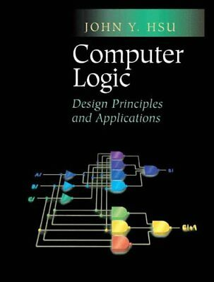 COMPUTER LOGIC: DESIGN PRINCIPLES AND APPLICATIONS By John Y. Hsu **BRAND NEW**