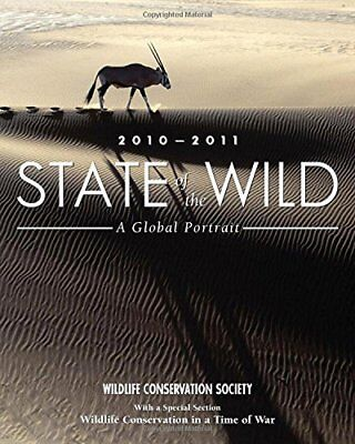 STATE OF WILD 2010-2011: A GLOBAL PORTRAIT By Wildlife Conservation Society NEW