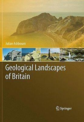 GEOLOGICAL LANDSCAPES OF BRITAIN By Julian Ashbourn - Hardcover **BRAND NEW**