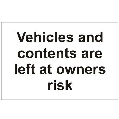 Vehicles And Contents Are Left At Owners Risk 300mm x 200mm Rigid Plastic