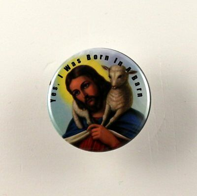 "Yes, I Was Born In A Barn  Jesus Funny 1.25"" button pin pinback Buy 2 Get 1 Free"