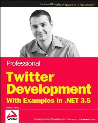 PROFESSIONAL TWITTER DEVELOPMENT: WITH EXAMPLES IN .NET 3.5 (WROX By Daniel NEW