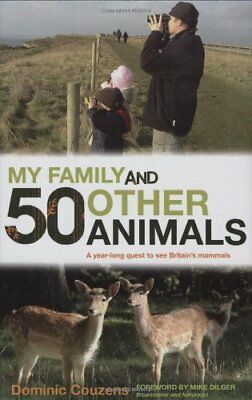 MY FAMILY AND 50 OTHER ANIMALS: A YEAR WITH BRITAIN'S MAMMALS By Dominic NEW