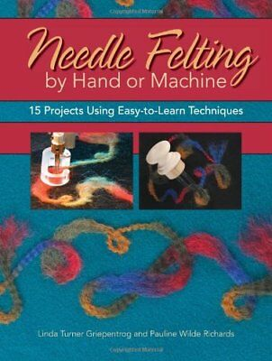 NEEDLE FELTING BY HAND OR MACHINE: 20 PROJECTS USING By Linda Turner NEW