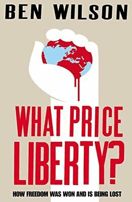 WHAT PRICE LIBERTY: HOW FREEDOM WAS WON AND IS BEING LOST By Ben Wilson **NEW**